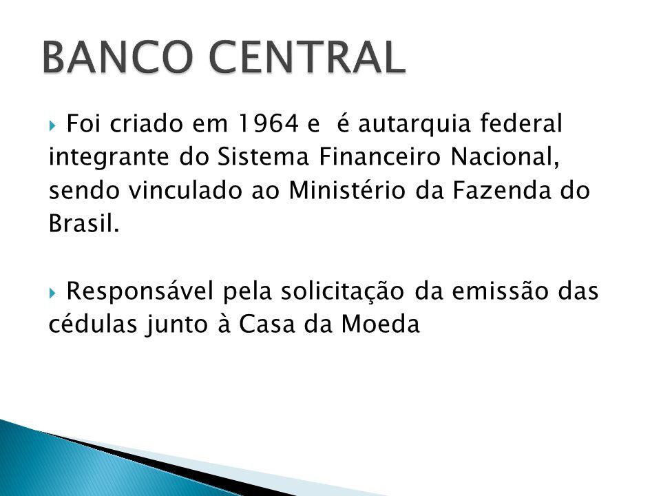 BANCO CENTRAL Foi criado em 1964 e é autarquia federal