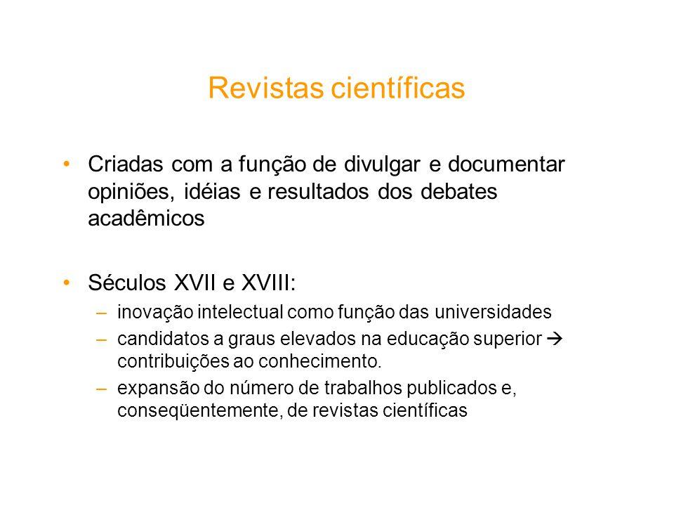 Revistas científicas Criadas com a função de divulgar e documentar opiniões, idéias e resultados dos debates acadêmicos.