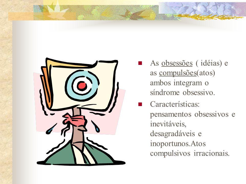 As obsessões ( idéias) e as compulsões(atos) ambos integram o síndrome obsessivo.