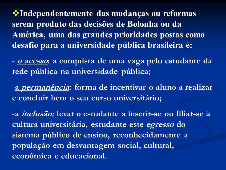 Independentemente das mudanças ou reformas serem produto das decisões de Bolonha ou da América, uma das grandes prioridades postas como desafio para a universidade pública brasileira é:
