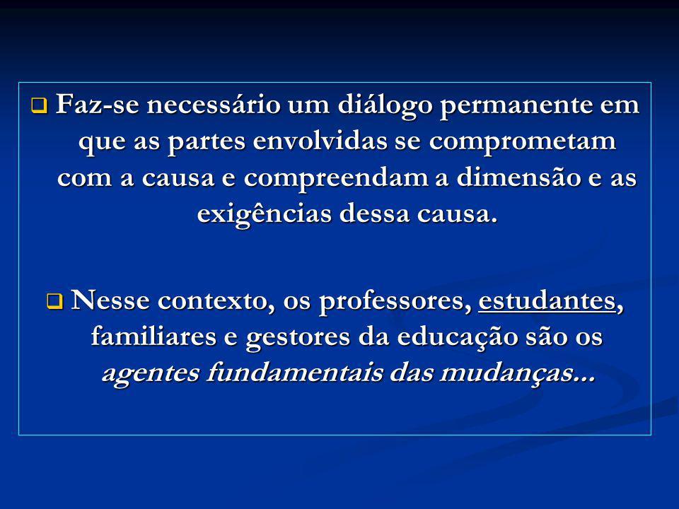Faz-se necessário um diálogo permanente em que as partes envolvidas se comprometam com a causa e compreendam a dimensão e as exigências dessa causa.
