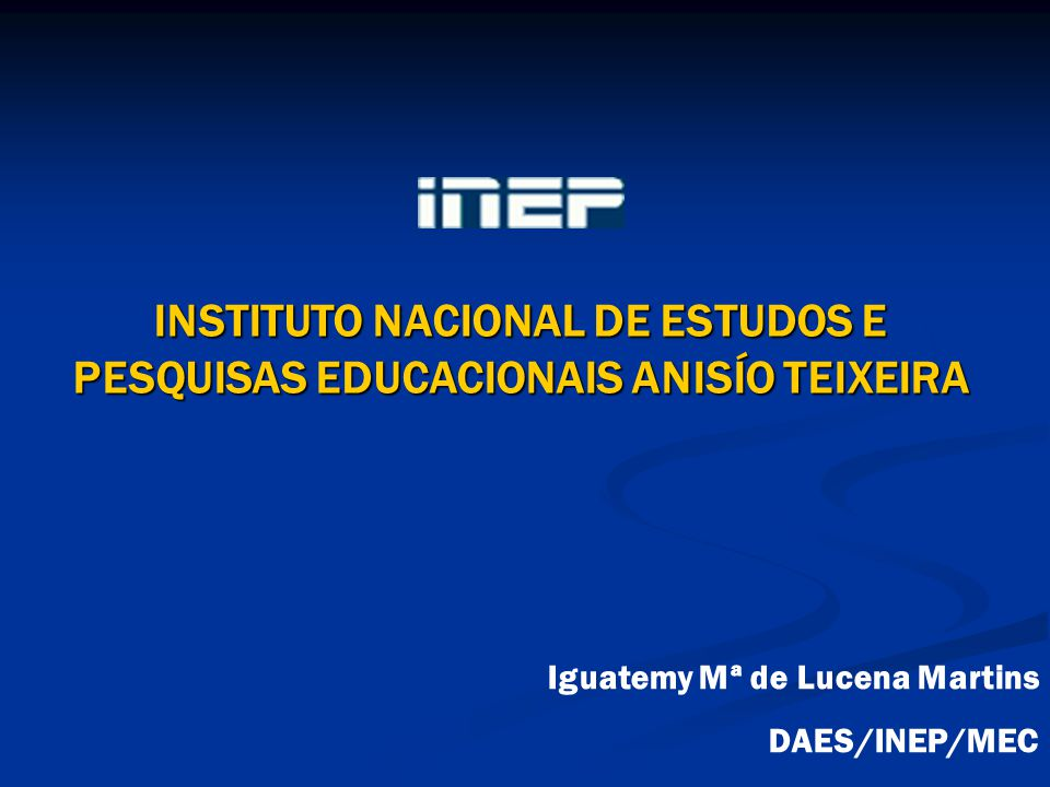 INSTITUTO NACIONAL DE ESTUDOS E PESQUISAS EDUCACIONAIS ANISÍO TEIXEIRA