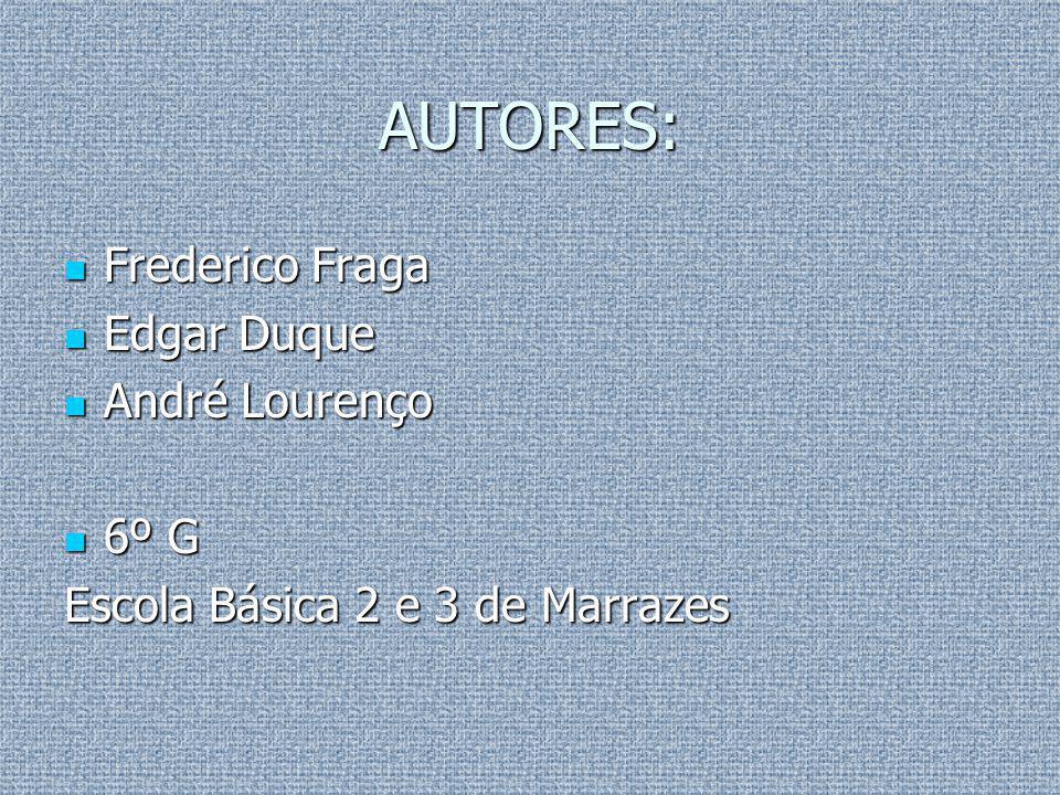 AUTORES: Frederico Fraga Edgar Duque André Lourenço 6º G