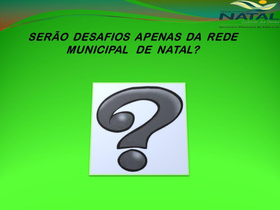SERÃO DESAFIOS APENAS DA REDE MUNICIPAL DE NATAL