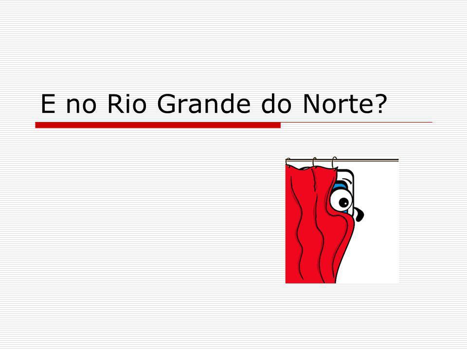 E no Rio Grande do Norte