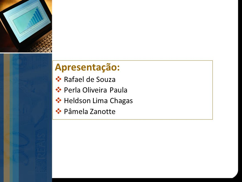 Apresentação: Rafael de Souza Perla Oliveira Paula Heldson Lima Chagas