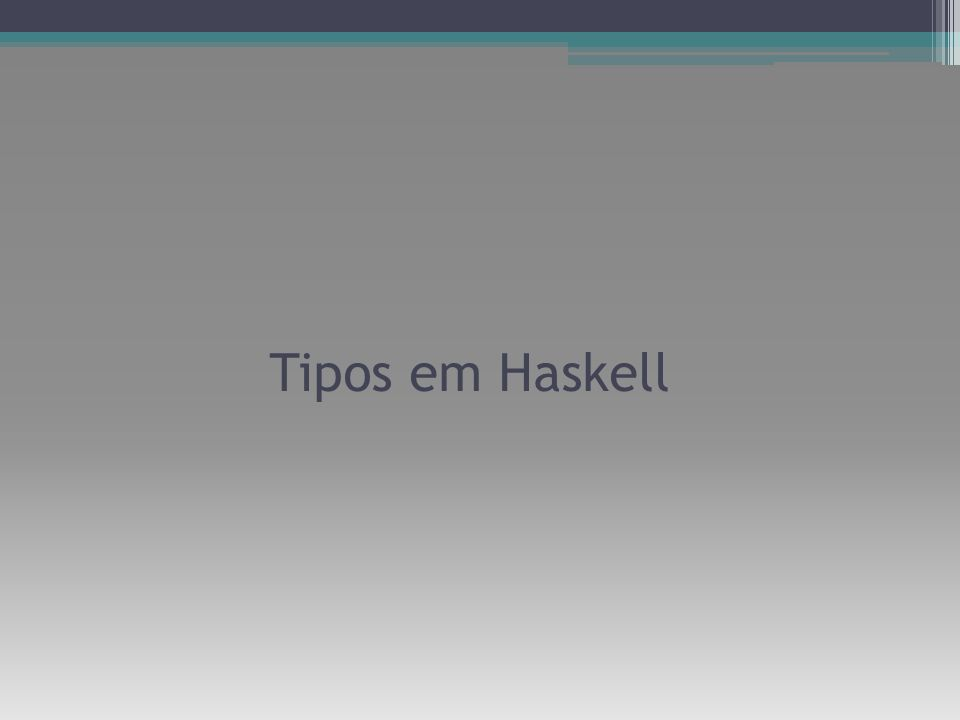 Tipos em Haskell