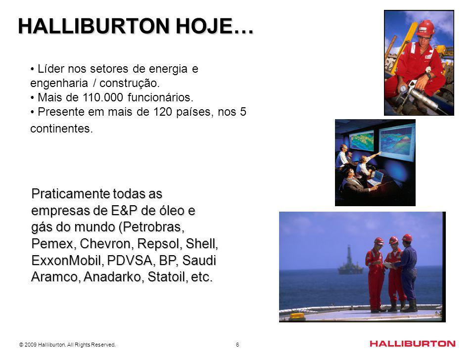 HALLIBURTON HOJE… Líder nos setores de energia e engenharia / construção. Mais de 110.000 funcionários.