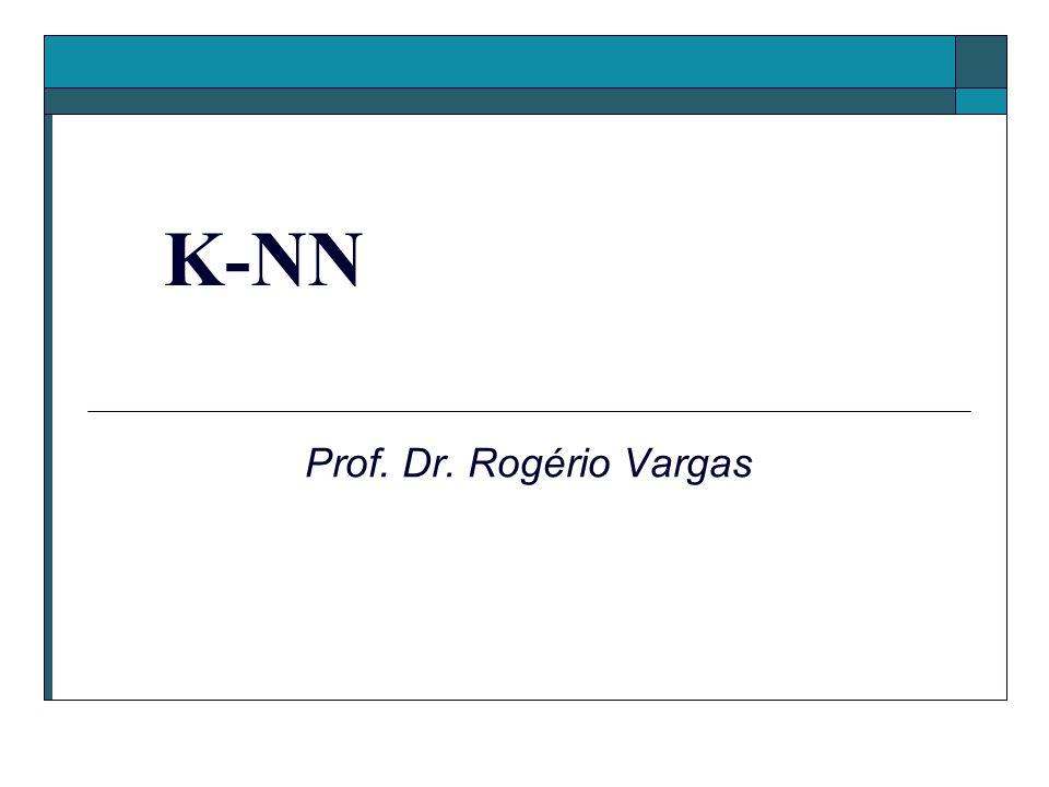 K-NN Prof. Dr. Rogério Vargas