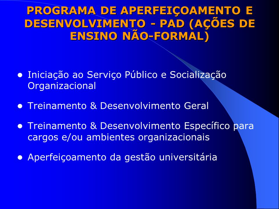 PROGRAMA DE APERFEIÇOAMENTO E DESENVOLVIMENTO - PAD (AÇÕES DE ENSINO NÃO-FORMAL)