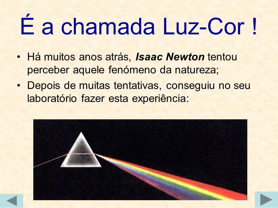 É a chamada Luz-Cor ! Há muitos anos atrás, Isaac Newton tentou perceber aquele fenómeno da natureza;
