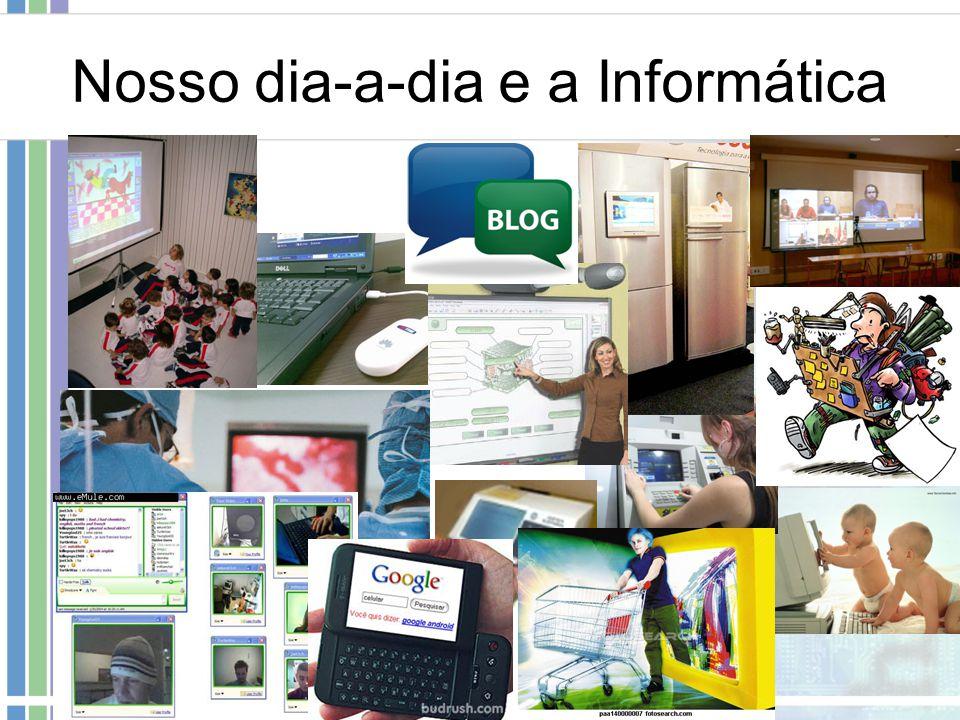 Nosso dia-a-dia e a Informática