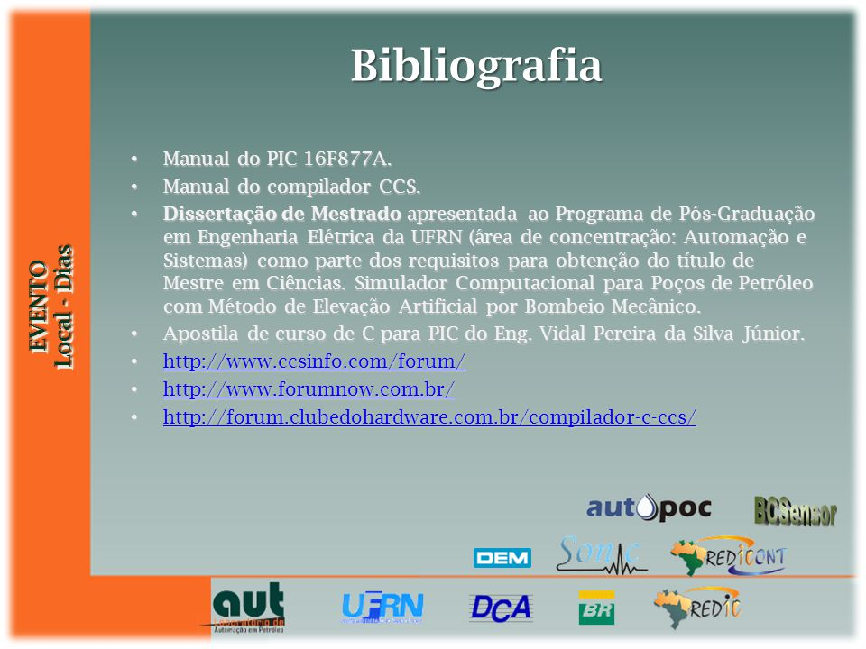 Bibliografia Manual do PIC 16F877A. Manual do compilador CCS.