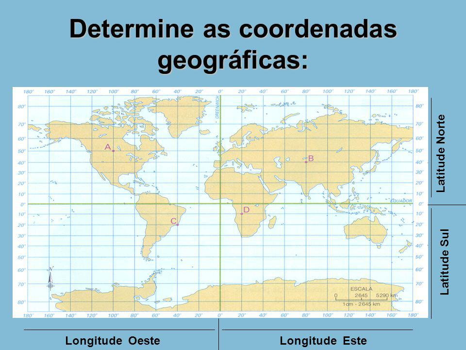 Determine as coordenadas geográficas: