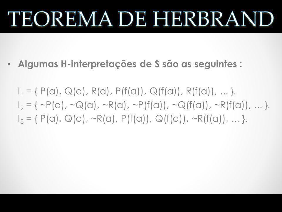 TEOREMA DE HERBRAND Algumas H-interpretações de S são as seguintes :