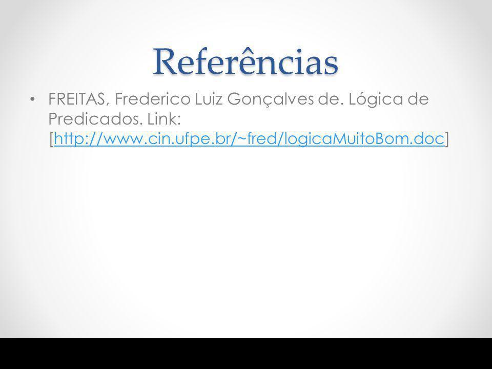 Referências FREITAS, Frederico Luiz Gonçalves de. Lógica de Predicados.