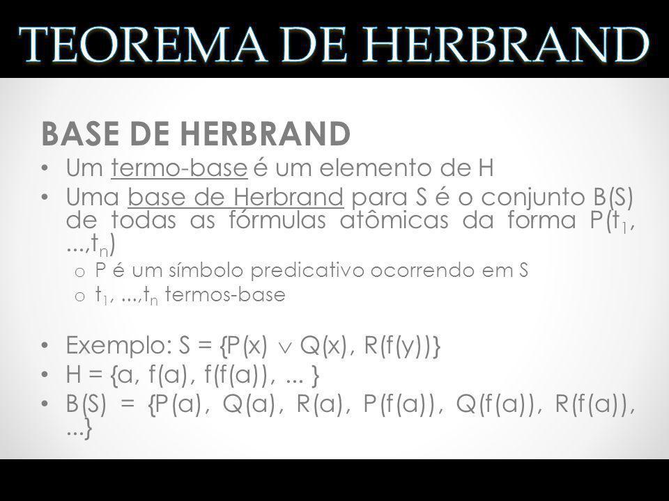 TEOREMA DE HERBRAND BASE DE HERBRAND Um termo-base é um elemento de H