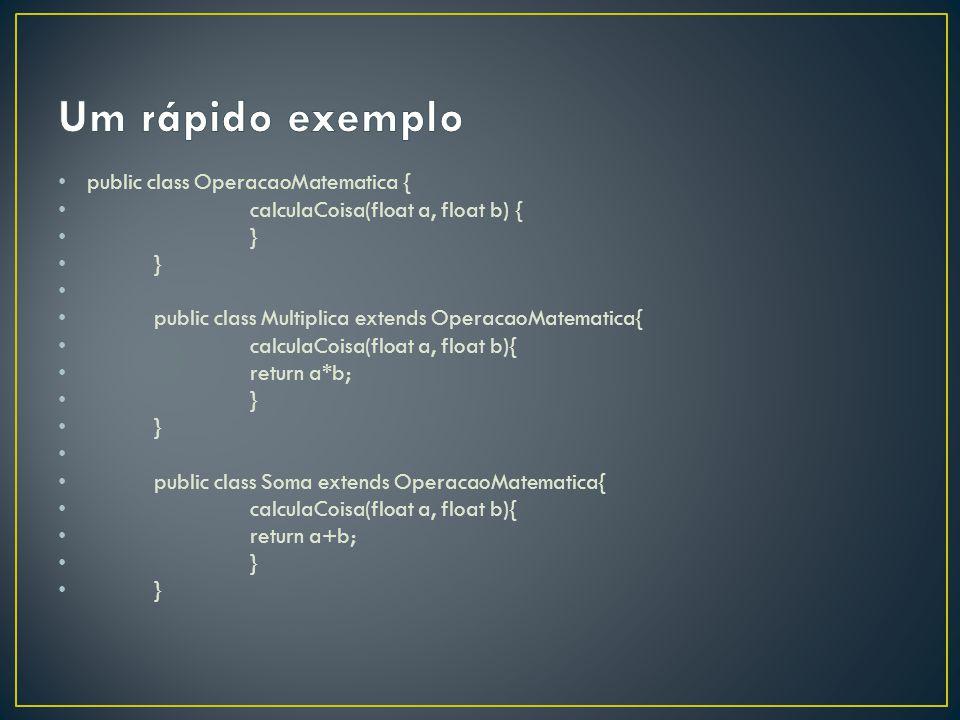 Um rápido exemplo public class OperacaoMatematica {