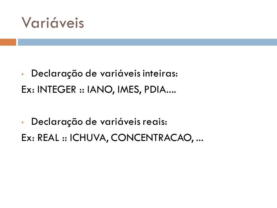 Variáveis Declaração de variáveis inteiras: