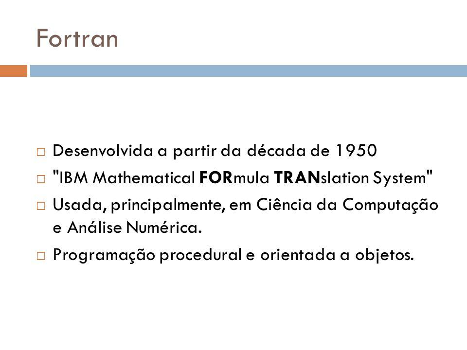 Fortran Desenvolvida a partir da década de 1950