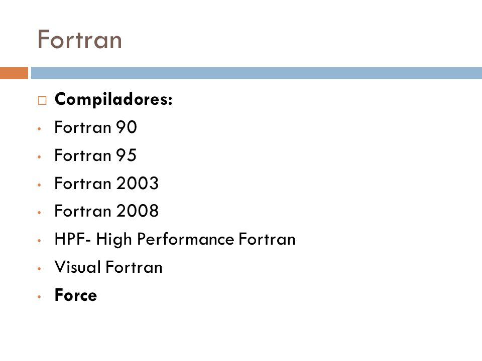Fortran Compiladores: Fortran 90 Fortran 95 Fortran 2003 Fortran 2008
