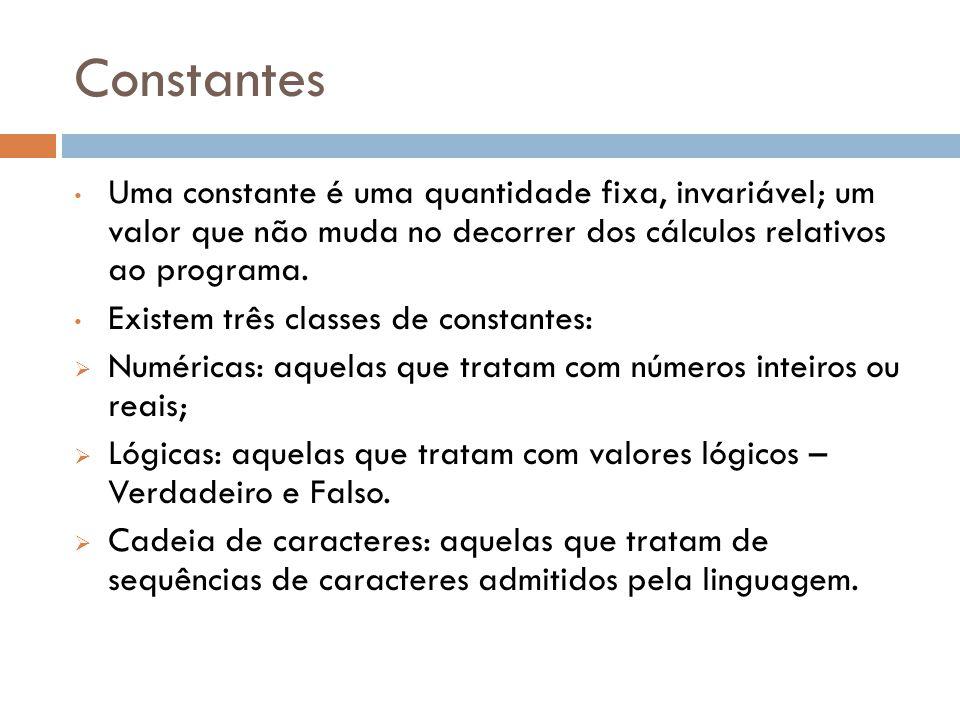 Constantes Uma constante é uma quantidade fixa, invariável; um valor que não muda no decorrer dos cálculos relativos ao programa.