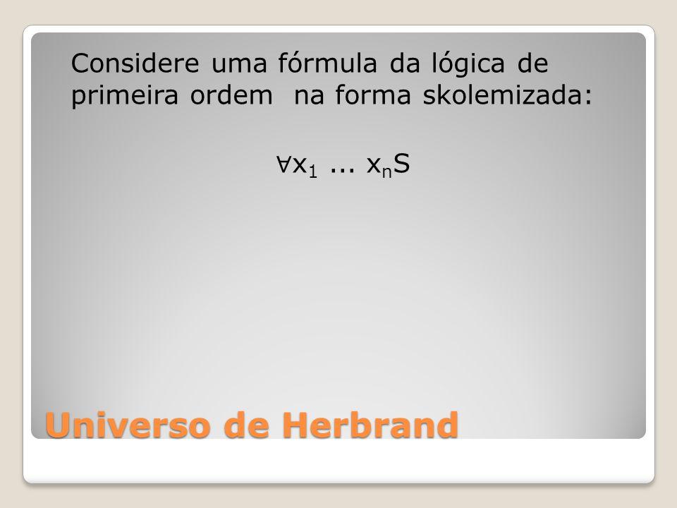 Considere uma fórmula da lógica de primeira ordem na forma skolemizada: