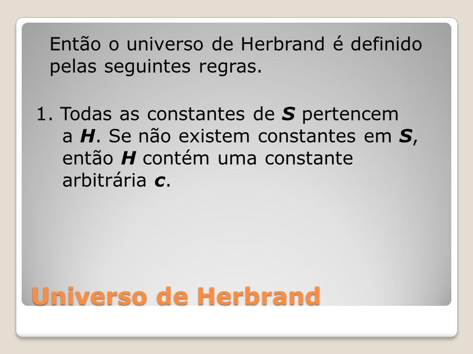 Então o universo de Herbrand é definido pelas seguintes regras.