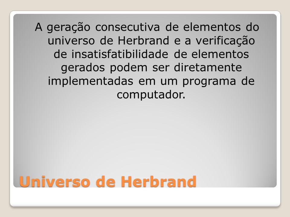 A geração consecutiva de elementos do universo de Herbrand e a verificação de insatisfatibilidade de elementos gerados podem ser diretamente implementadas em um programa de computador.