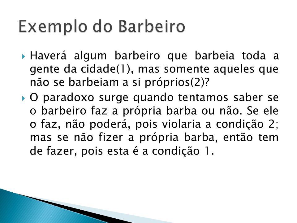 Exemplo do Barbeiro Haverá algum barbeiro que barbeia toda a gente da cidade(1), mas somente aqueles que não se barbeiam a si próprios(2)