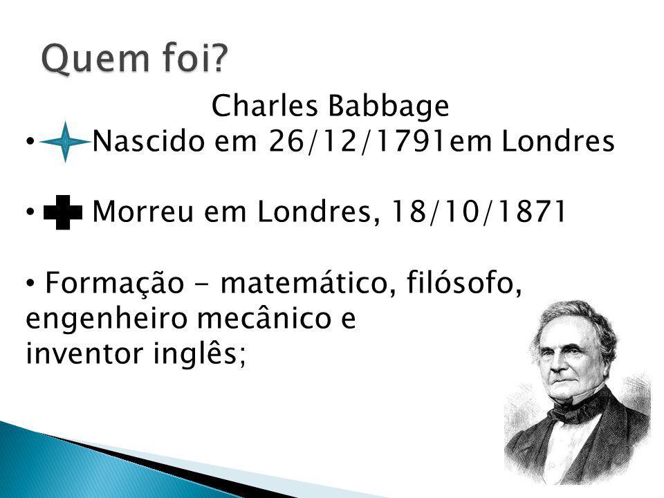 Quem foi Charles Babbage Nascido em 26/12/1791em Londres