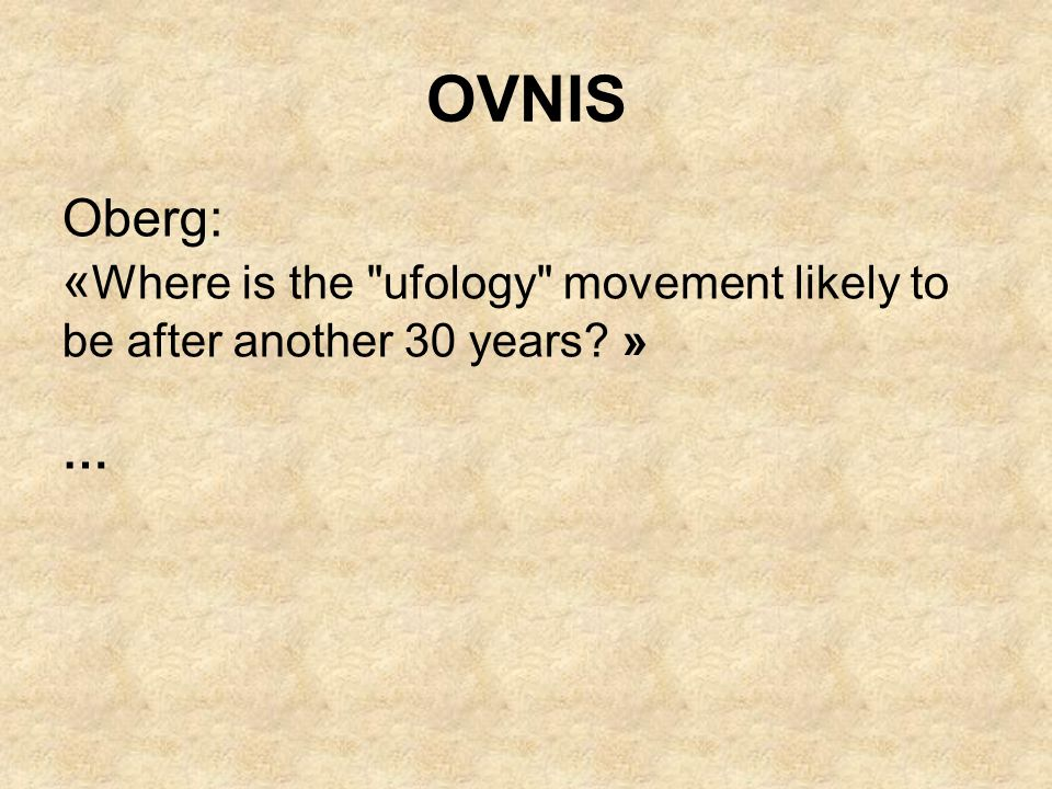OVNIS Oberg: «Where is the ufology movement likely to be after another 30 years » …