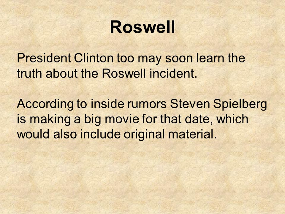Roswell President Clinton too may soon learn the truth about the Roswell incident.