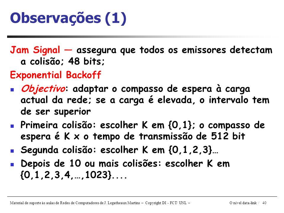 Observações (1) Jam Signal — assegura que todos os emissores detectam a colisão; 48 bits; Exponential Backoff.