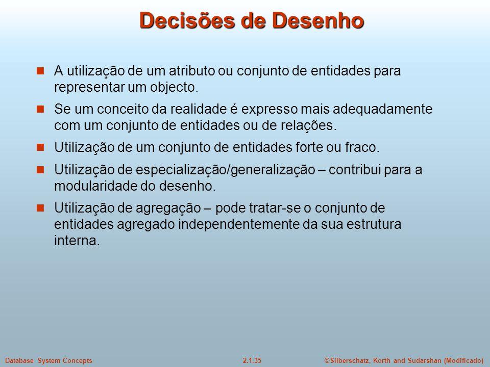 Decisões de Desenho A utilização de um atributo ou conjunto de entidades para representar um objecto.