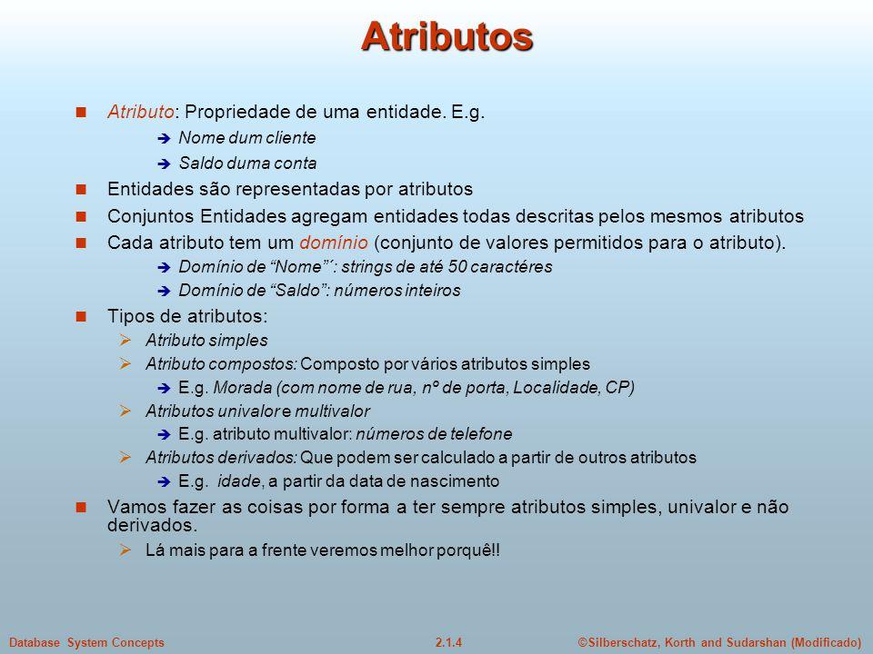 Atributos Atributo: Propriedade de uma entidade. E.g.