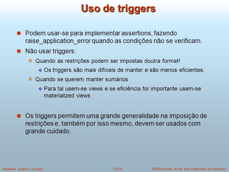 Uso de triggers Podem usar-se para implementar assertions, fazendo raise_application_error quando as condições não se verificam.