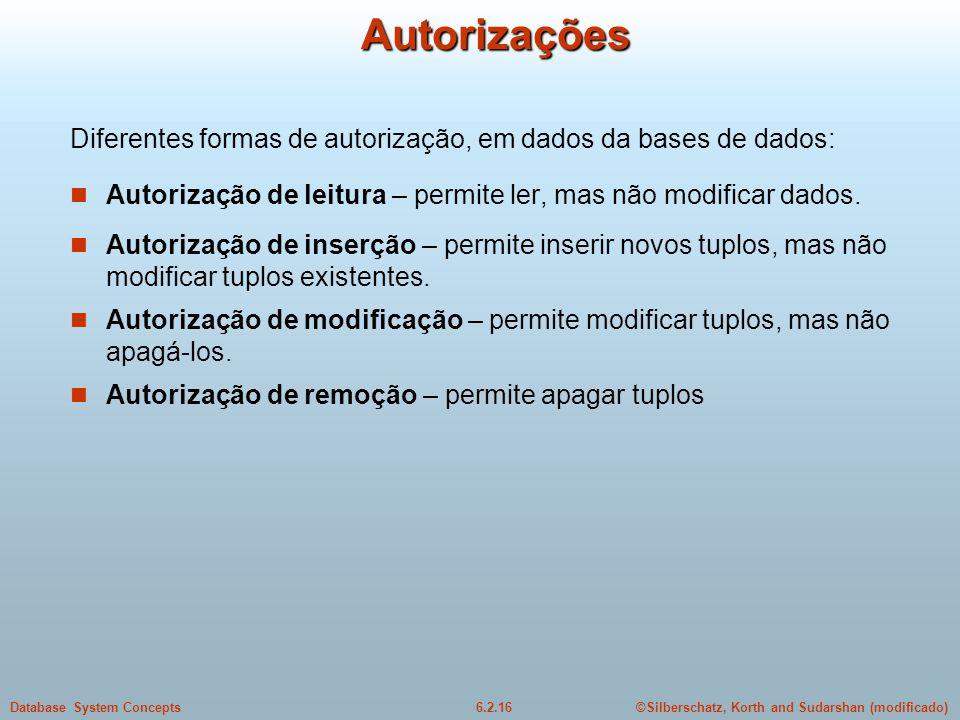 Autorizações Diferentes formas de autorização, em dados da bases de dados: Autorização de leitura – permite ler, mas não modificar dados.