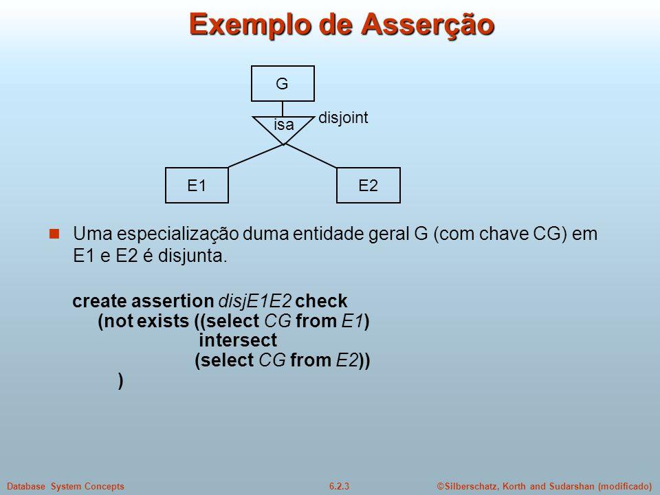 Exemplo de Asserção G. disjoint. isa. E1. E2. Uma especialização duma entidade geral G (com chave CG) em E1 e E2 é disjunta.