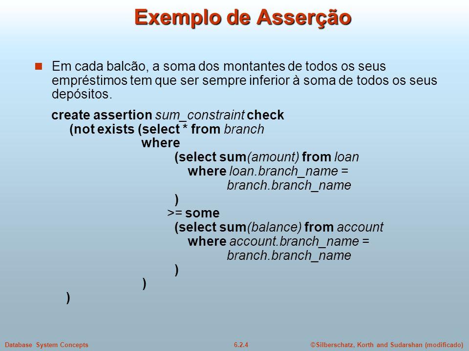 Exemplo de Asserção Em cada balcão, a soma dos montantes de todos os seus empréstimos tem que ser sempre inferior à soma de todos os seus depósitos.