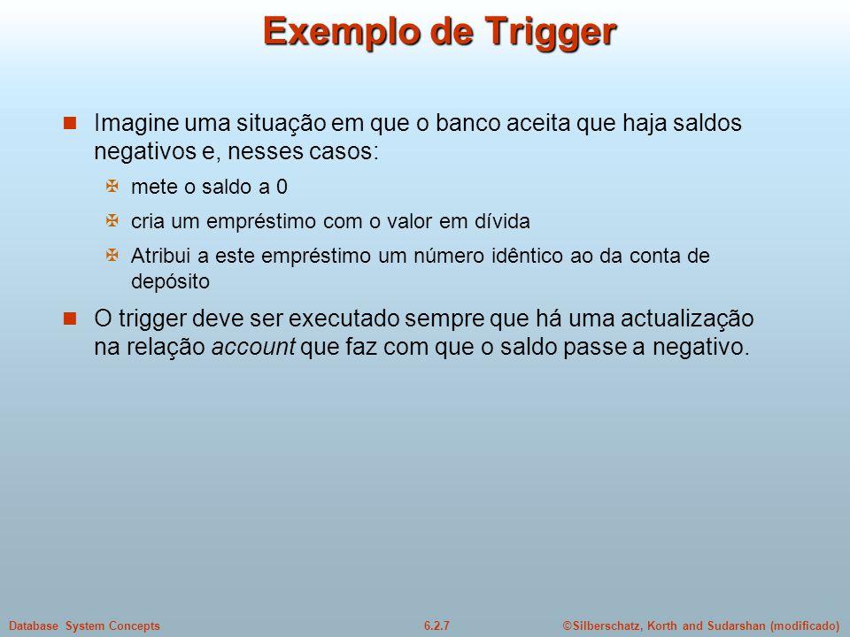 Exemplo de Trigger Imagine uma situação em que o banco aceita que haja saldos negativos e, nesses casos:
