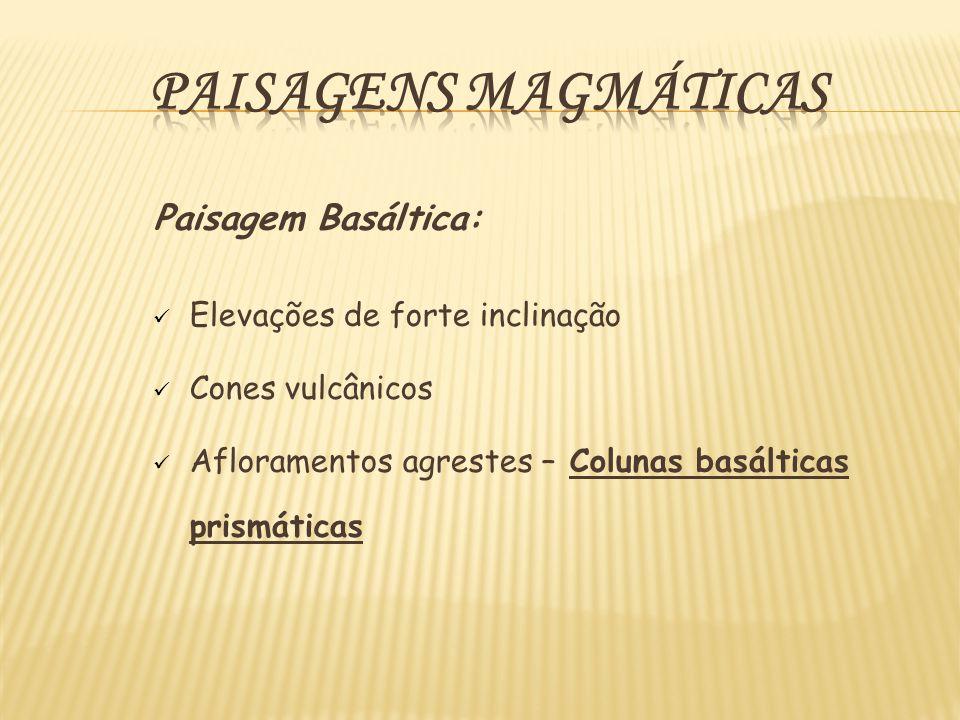 Paisagens Magmáticas Paisagem Basáltica: Elevações de forte inclinação