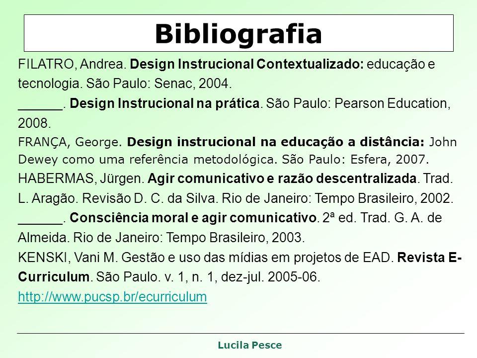 Bibliografia FILATRO, Andrea. Design Instrucional Contextualizado: educação e tecnologia. São Paulo: Senac, 2004.