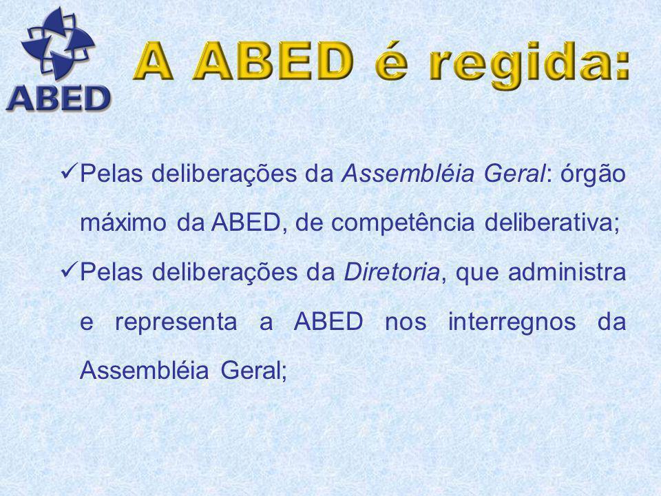 Pelas deliberações da Assembléia Geral: órgão máximo da ABED, de competência deliberativa;