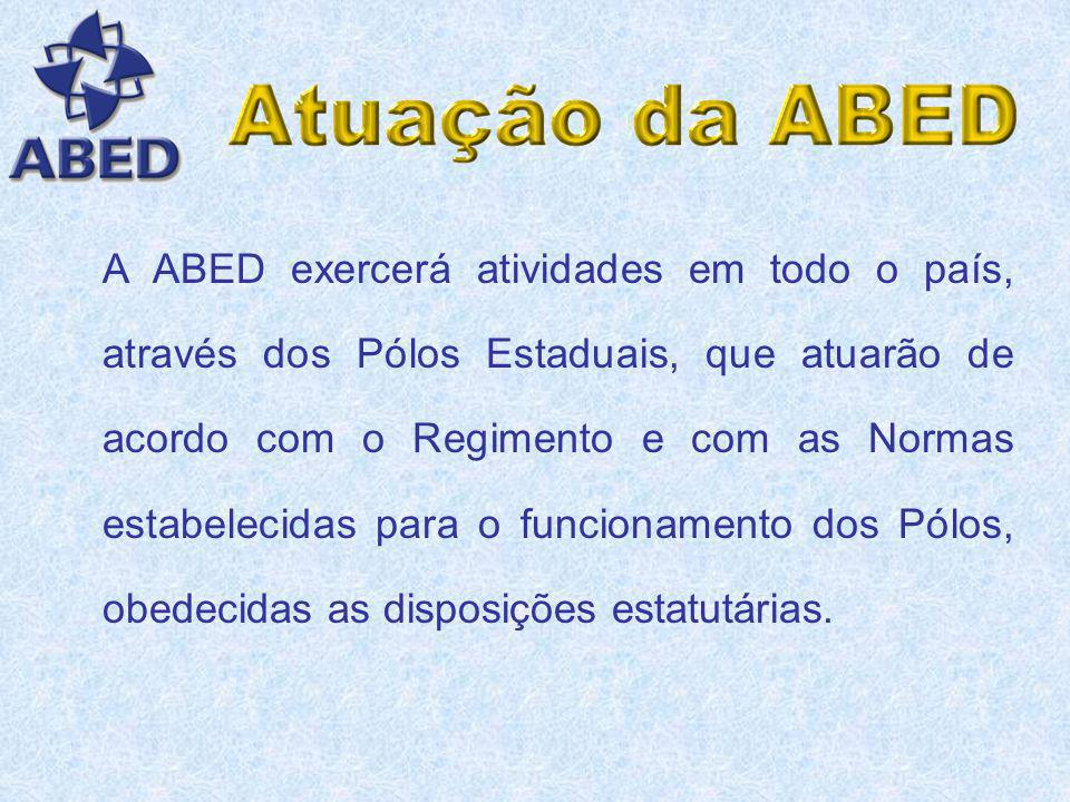 A ABED exercerá atividades em todo o país, através dos Pólos Estaduais, que atuarão de acordo com o Regimento e com as Normas estabelecidas para o funcionamento dos Pólos, obedecidas as disposições estatutárias.