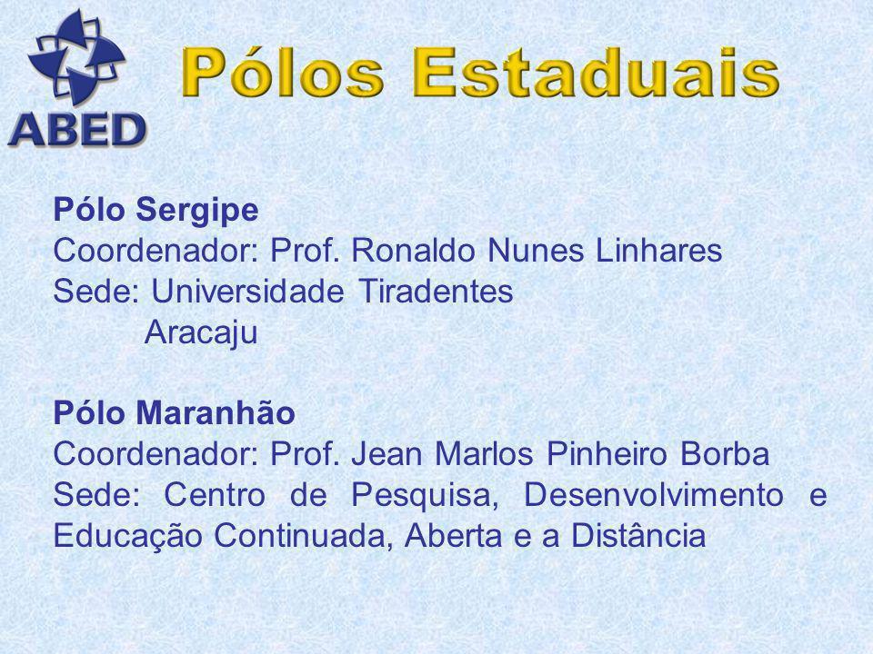 Pólo Sergipe Coordenador: Prof. Ronaldo Nunes Linhares. Sede: Universidade Tiradentes. Aracaju. Pólo Maranhão.