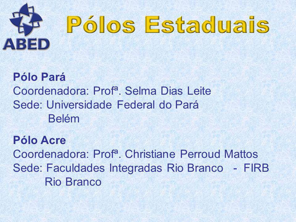 Pólo Pará Coordenadora: Profª. Selma Dias Leite. Sede: Universidade Federal do Pará. Belém. Pólo Acre.