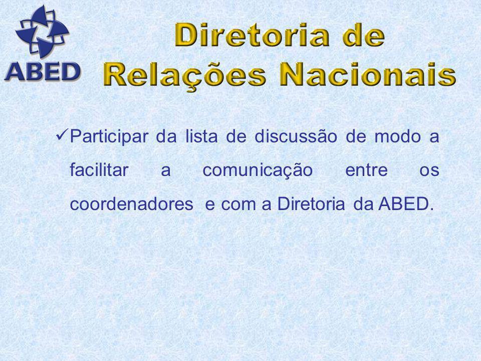 Participar da lista de discussão de modo a facilitar a comunicação entre os coordenadores e com a Diretoria da ABED.