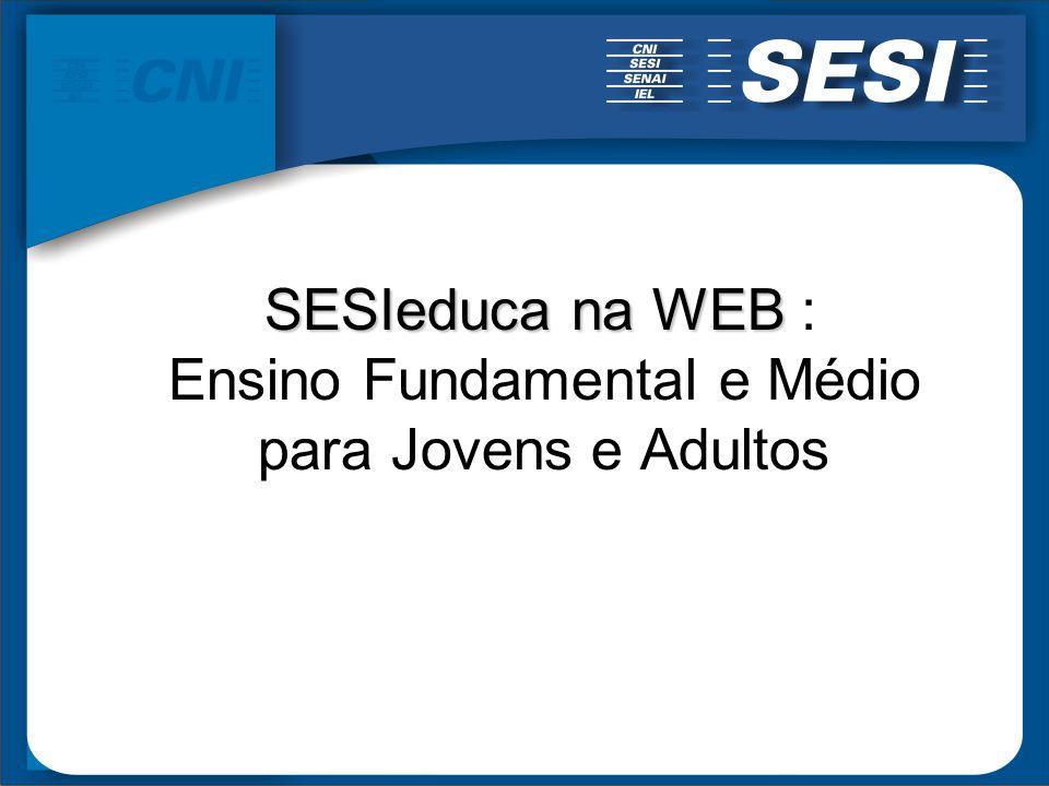 SESIeduca na WEB : Ensino Fundamental e Médio para Jovens e Adultos