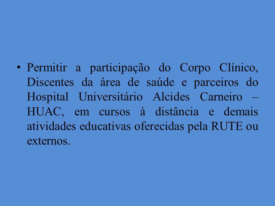 Permitir a participação do Corpo Clínico, Discentes da área de saúde e parceiros do Hospital Universitário Alcides Carneiro – HUAC, em cursos à distância e demais atividades educativas oferecidas pela RUTE ou externos.